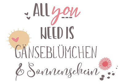 All you need is Gänseblümchen & Sonnenschein